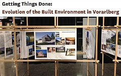 Ausstellung Getting Things Done: Evolution of the Built Environment in Vorarlberg